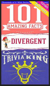 Divergent Trilogy - 101 Amazing Facts & Trivia King!