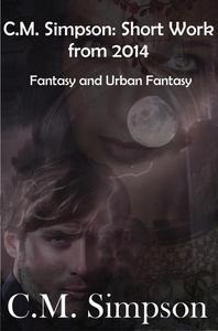 C.M. Simpson: Short Works from 2014: Fantasy & Urban Fantasy