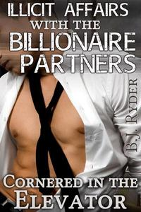 Cornered in the Elevator: Illicit Affairs with the Billionaire Partners (Gay Menage DP Workplace Erotica)