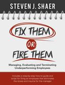 Fix Them or Fire Them: Managing, Evaluating and Terminating Underperforming Employees