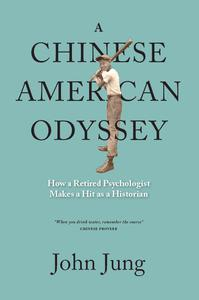 A Chinese American Odyssey: How A Retired Psychologist Makes A Hit As A Historian