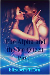 The Alpha and the Ice Queen Part 1