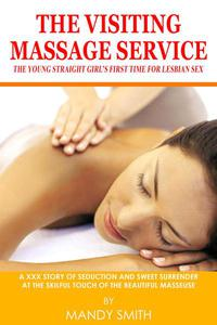 The Visiting Massage Service: The Young Straight Girl's First Time for Lesbian Sex