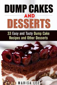 Dump Cakes and Desserts: 33 Easy and Tasty Dump Cake Recipes and Other Desserts