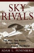 Sky Rivals: Two Men. Two Planes. An Epic Race Around the World.