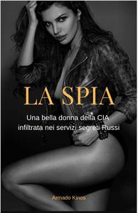 LA SPIA, Una bella donna della CIA infiltrate nei servizi segreti Russi