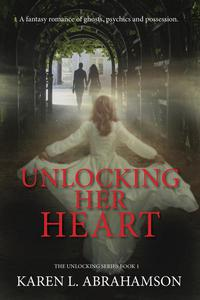 Unlocking Her Heart: A fantasy romance of ghosts, psychics and possession.