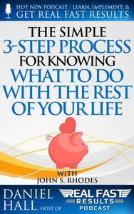 The Simple 3-Step Process For Knowing What To Do With The Rest of Your Life