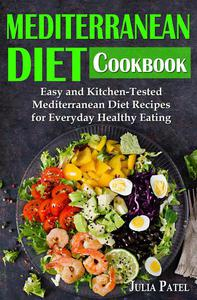 Mediterranean Diet Cookbook: Easy and Kitchen-Tested Mediterranean Diet Recipes for Everyday Healthy Eating