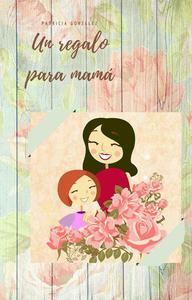 Un regalo para mamá - Segunda Edición
