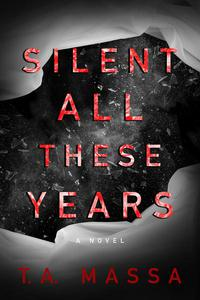 Silent All These Years: A Novel