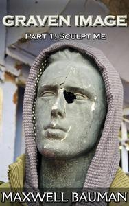 Graven Image: Part 1: Sculpt Me