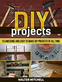 Diy Projects: 23 Awesome and Easy to Make Diy Projects of All time