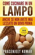 Come Cucinare In Un Lampo: Anche Se Non Avete Mai Lessato Un Uovo Prima