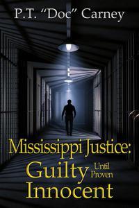 Mississippi Justice: Guilty Until Proven Innocent!