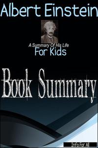 Albert Einstein - A Summary Of His Life (For Kids)