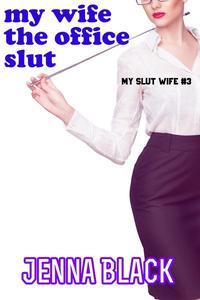 My Wife the Office Slut (A cuckold, threesome billionaire erotica short)