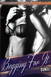 Begging For It Bundle (Babysitter Fantasy, Lesbian First Time, Alpha Cowboy)