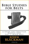 Bible Studies for Belts: A Guide for Christian Martial Arts Vol. 7: Black Belt