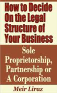 How to Decide on the Legal Structure of Your Business: Sole Proprietorship, Partnership or a Corporation