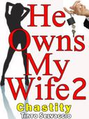 He Owns My Wife 2: Chastity