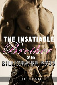 The Insatiable Brother Of My Billionaire Boss