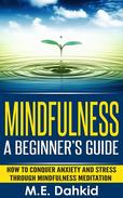 Mindfulness: A Beginner's Guide