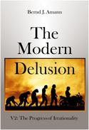 The Modern Delusion V2: The Progress of Irrationality