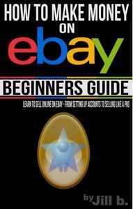 How to Make Money on eBay - Beginner's Guide