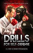 Drills For Self Defense: A Martial Artists Guide To Reality Self Defense Training