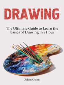 Drawing: The Ultimate Guide to Learn the Basics of Drawing in 1 Hour