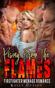 Rising from the Flames - Firefighter Menage Romance