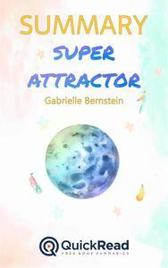 """Summary of """"Super Attractor"""" by Gabrielle Bernstein"""