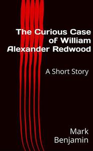 The Curious Case of William Alexander Redwood: A Short Story