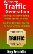 Website Traffic Generation: Testing and Developing Online Traffic Sources: Finding the Best Traffic Sources For Your Online Business