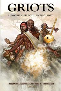 Griots: A Sword And Soul Athology