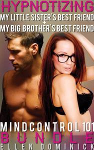 Mind Control 101 Bundle: Hypnotizing My Little Sister's Best Friend and Hypnotizing My Big Brother's Best Friend