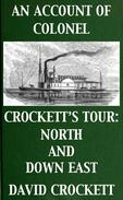 An Account of Colonel Crockett's Tour: North and Down East