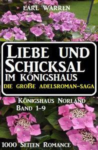 Liebe und Schicksal im Königshaus: Die große Adelsroman-Saga: 1000 Seiten Romance