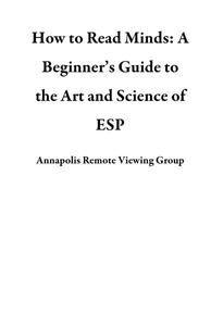 How to Read Minds: A Beginner's Guide to the Art and Science of ESP
