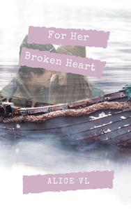 For Her Broken Heart