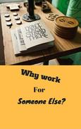 Why Work for Someone Else