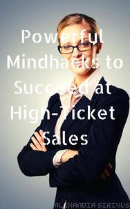 Powerful Mindhacks to Succeed at High-Ticket Sales