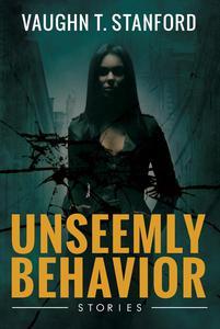 Unseemly Behavior: Stories