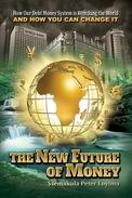 The New Future of Money: How Our Debt Money System is Wrecking the World And How You Can Change It