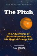 The Pitch--The Adventures of Luther Woundup and His Magical Orange Ball
