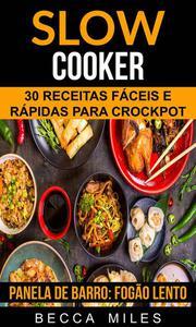 Slow Cooker: 30 Receitas fáceis e rápidas para Crockpot (Panela de barro:  Fogão lento)