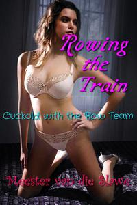 Rowing The Train: Cuckold with the Row Team