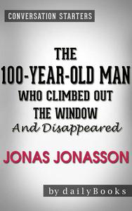 The 100-Year-Old Man Who Climbed Out the Window and Disappeared: A Novel by Jonas Jonasson   Conversation Starters