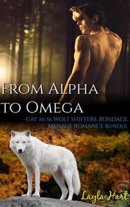 From Alpha to Omega: Gay M/M Wolf Shifters, Bondage, Menage Romance Bundle